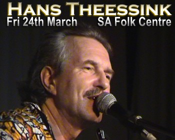 HANS THEESSINK (+ CHRIS FINNEN) CONCERT SA FOLK CENTRE, FRIDAY 24th MARCH, 2006. You shouldabeen there! Travelling Dutch bluesman Hans Theessink came to ... - theess1
